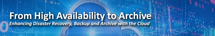 Fron High Availability to Archive: Enhancing Disaster Recover, Backup and Archive with the Cloud